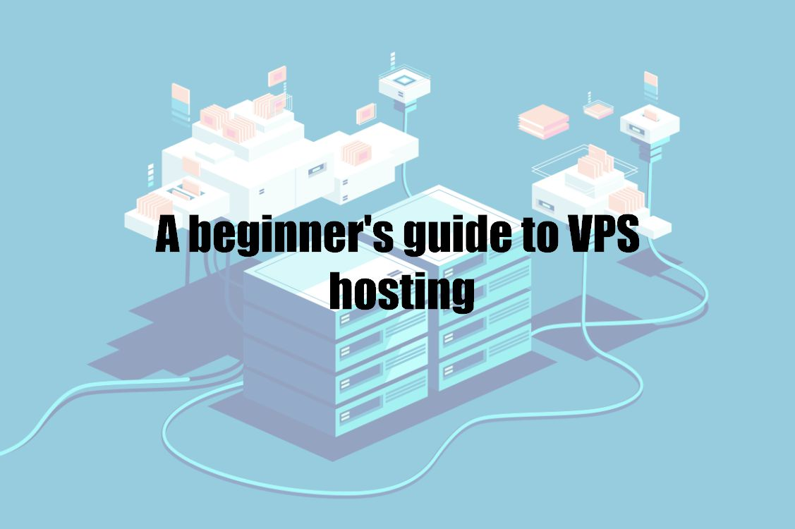 A beginner's guide to VPS hosting