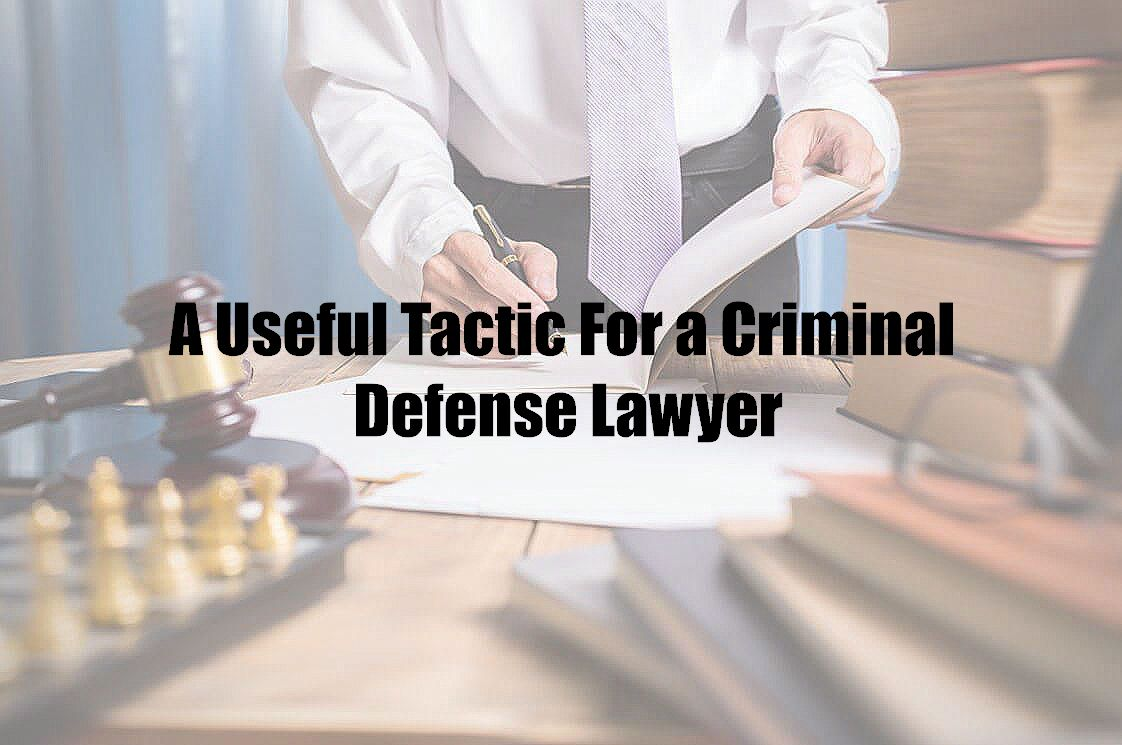 A Useful Tactic For a Criminal Defense Lawyer