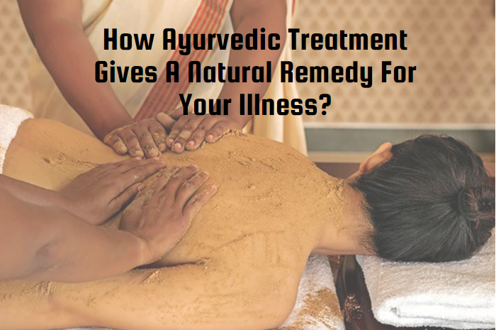 How ayurvedic treatment gives a natural remedy for your illness?